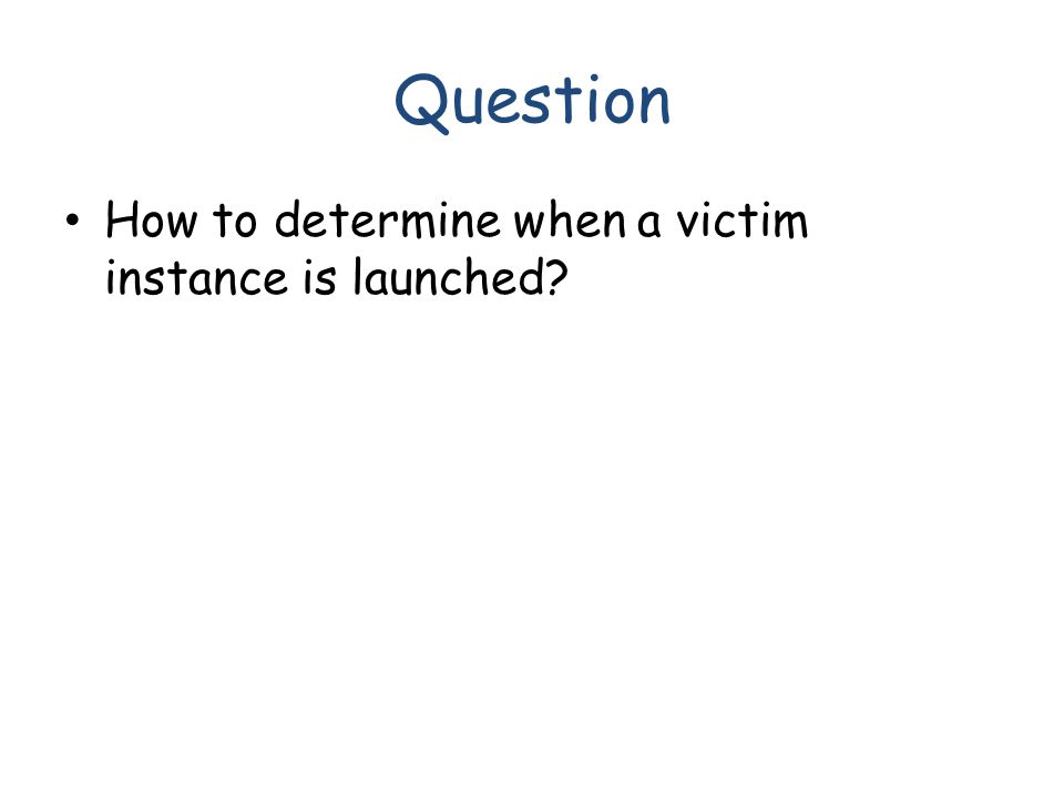 Question How to determine when a victim instance is launched