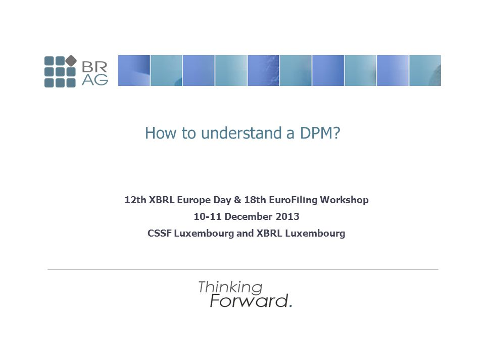 12th XBRL Europe Day & 18th EuroFiling Workshop 10-11 December 2013 CSSF Luxembourg and XBRL Luxembourg How to understand a DPM