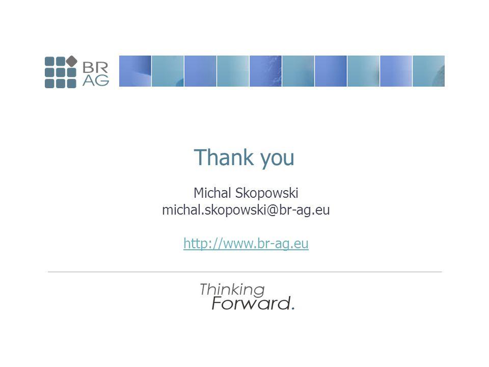 Michal Skopowski michal.skopowski@br-ag.eu http://www.br-ag.eu Thank you