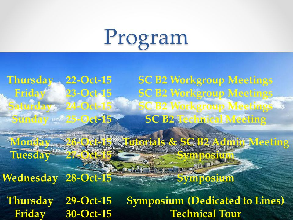 Location of Meetings 22 nd -25 th Cape Town 26 th – 20 th Stellenbosch Venues for the above meetings are being finalised.