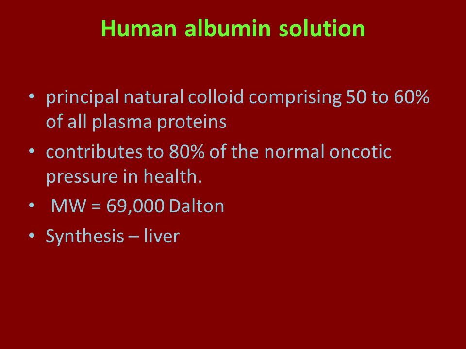 Human albumin solution principal natural colloid comprising 50 to 60% of all plasma proteins contributes to 80% of the normal oncotic pressure in health.