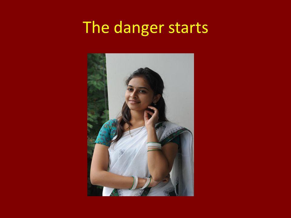 The danger starts