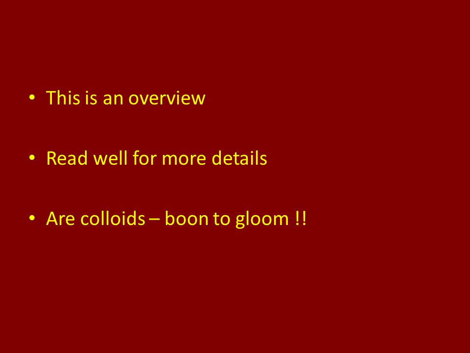 This is an overview Read well for more details Are colloids – boon to gloom !!