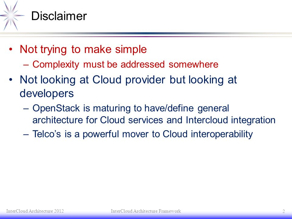 Disclaimer Not trying to make simple –Complexity must be addressed somewhere Not looking at Cloud provider but looking at developers –OpenStack is mat