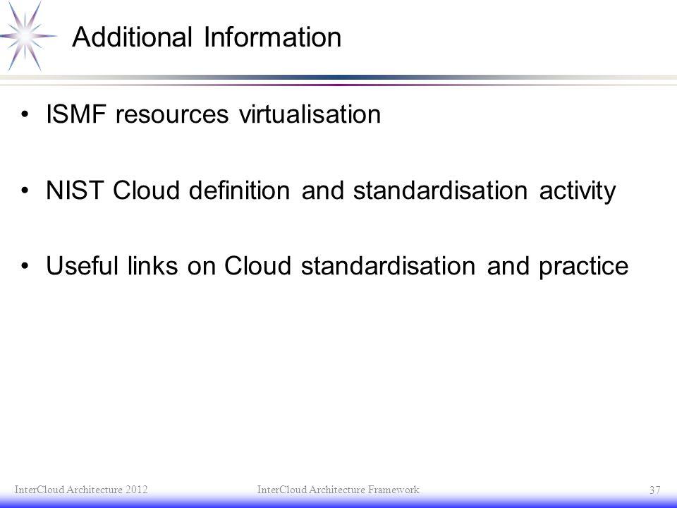Additional Information ISMF resources virtualisation NIST Cloud definition and standardisation activity Useful links on Cloud standardisation and prac