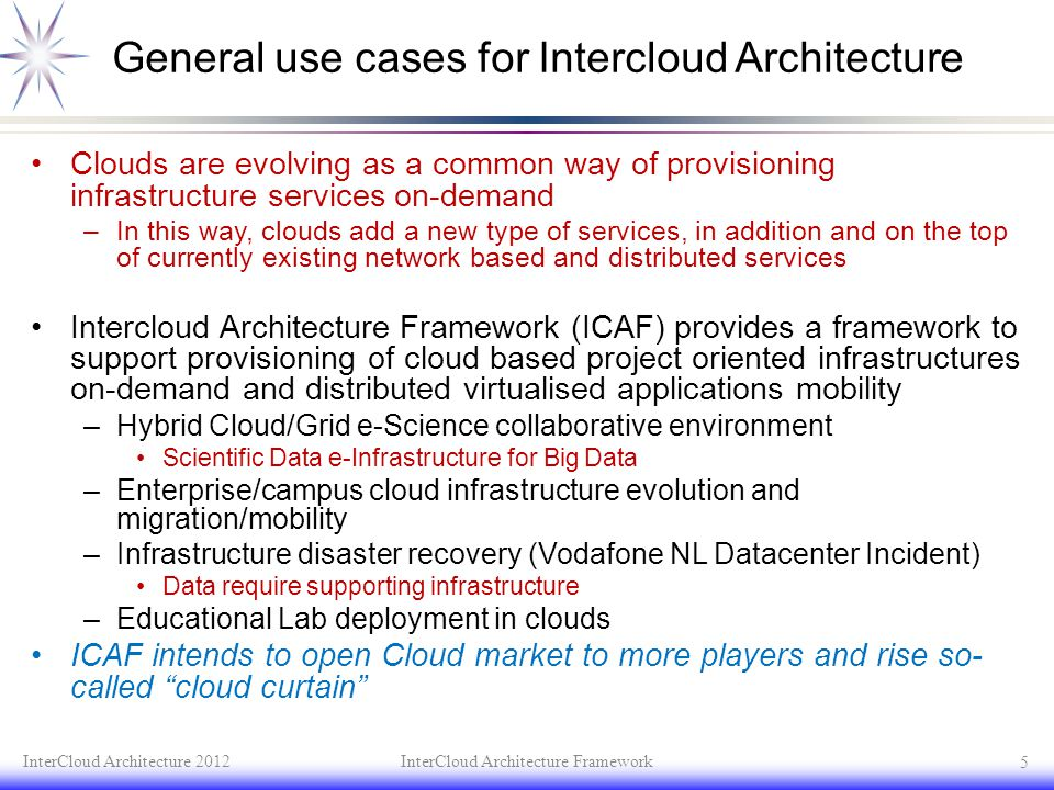 General use cases for Intercloud Architecture Clouds are evolving as a common way of provisioning infrastructure services on-demand –In this way, clou