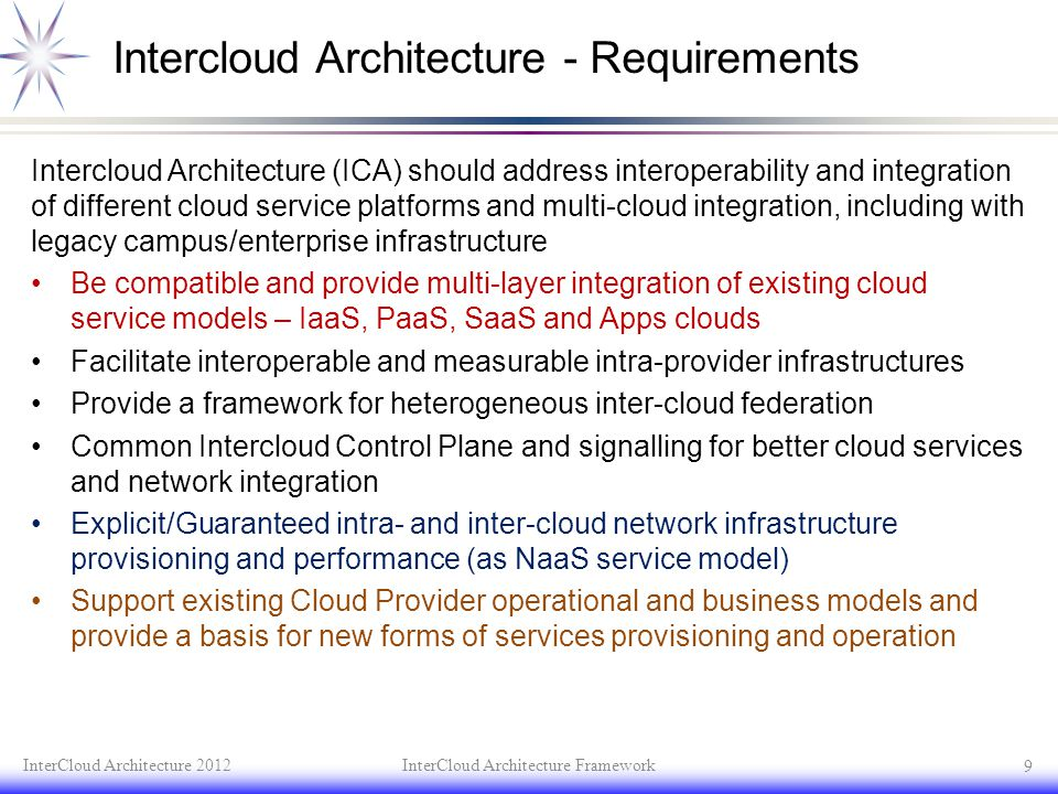 Intercloud Architecture - Requirements Intercloud Architecture (ICA) should address interoperability and integration of different cloud service platfo