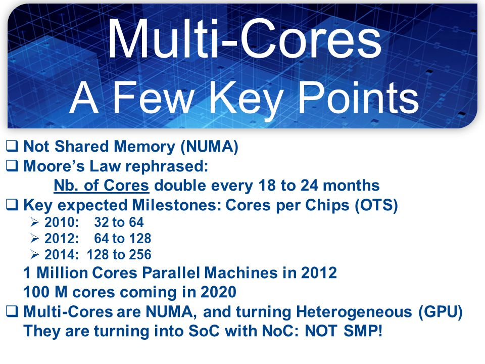 8 8 Symetrical Multi-Core: 8-ways Niagara II  8 cores  4 Native threads per core  Linux see 32 cores!