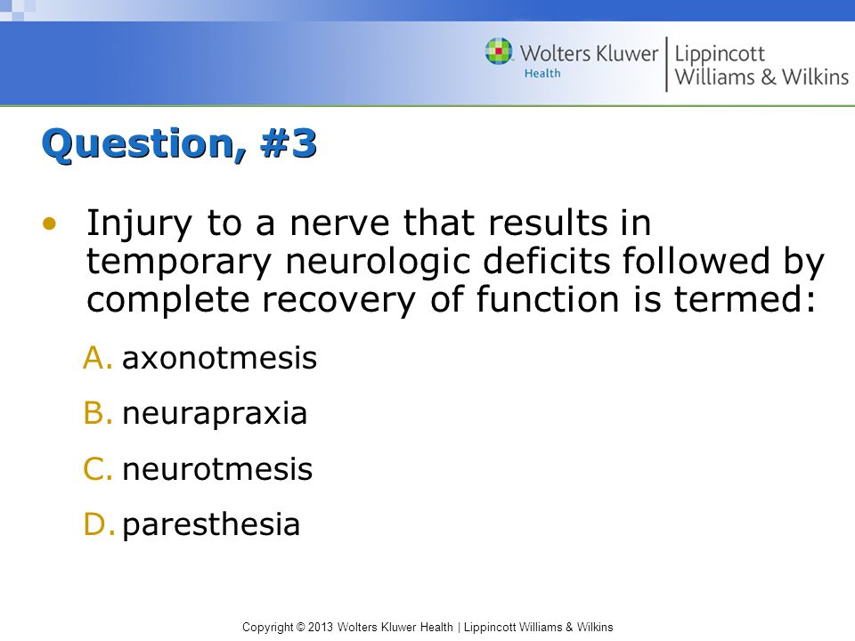 Copyright © 2013 Wolters Kluwer Health | Lippincott Williams & Wilkins Question, #3 Injury to a nerve that results in temporary neurologic deficits fo