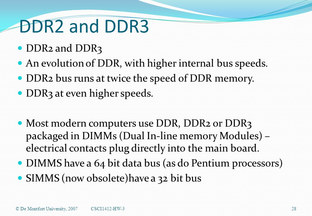 DDR2 and DDR3 An evolution of DDR, with higher internal bus speeds.