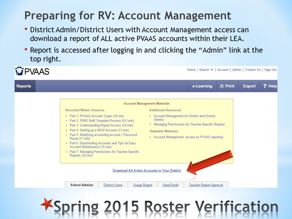 Preparing for RV: Account Management District Admin/District Users with Account Management access can download a report of ALL active PVAAS accounts within their LEA.