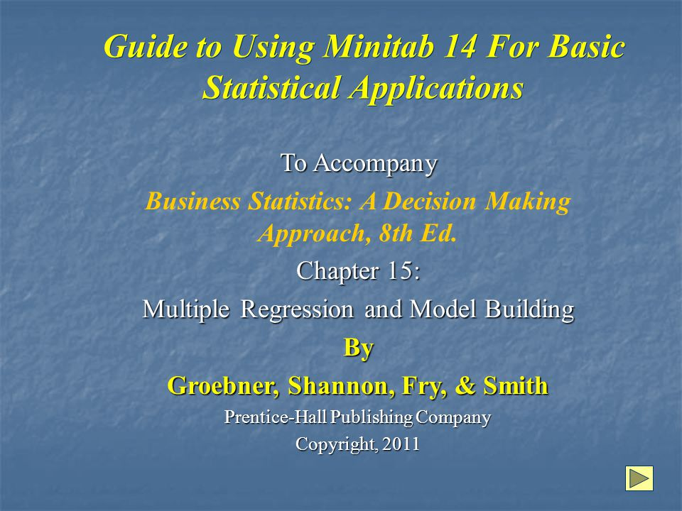 Guide to Using Minitab 14 For Basic Statistical Applications To Accompany Business Statistics: A Decision Making Approach, 8th Ed.