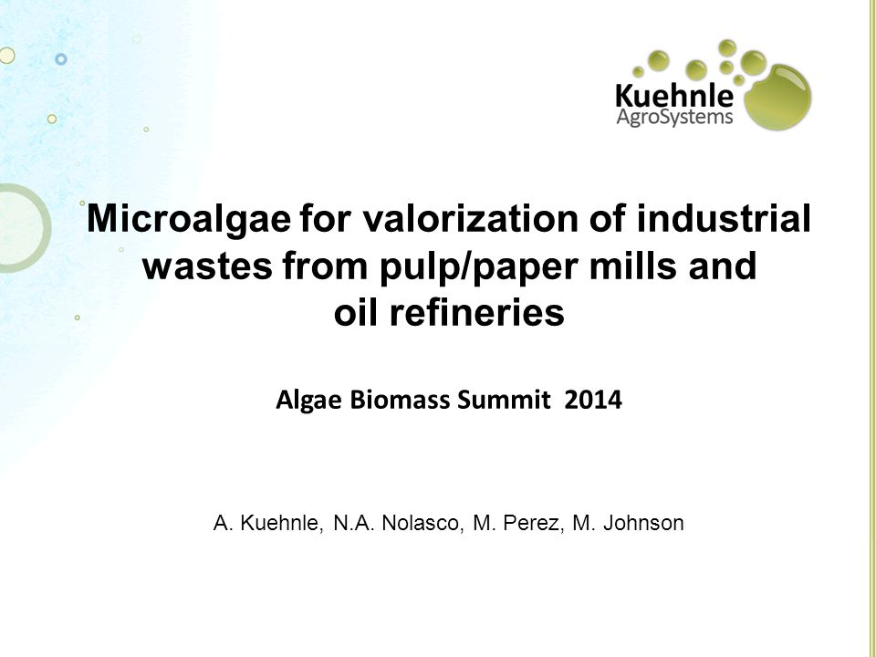 Microalgae for valorization of industrial wastes from pulp/paper mills and oil refineries Algae Biomass Summit 2014 A.