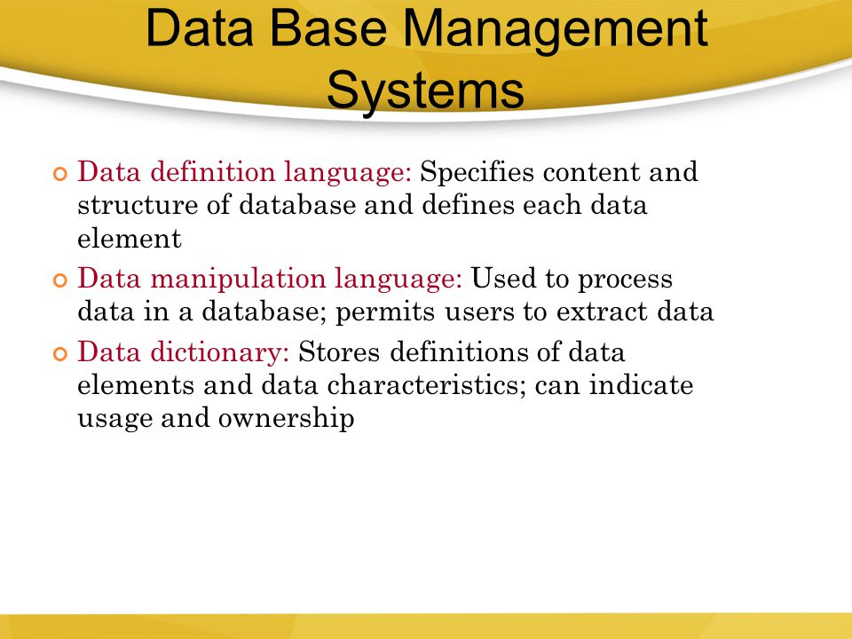 Data definition language: Specifies content and structure of database and defines each data element Data manipulation language: Used to process data i