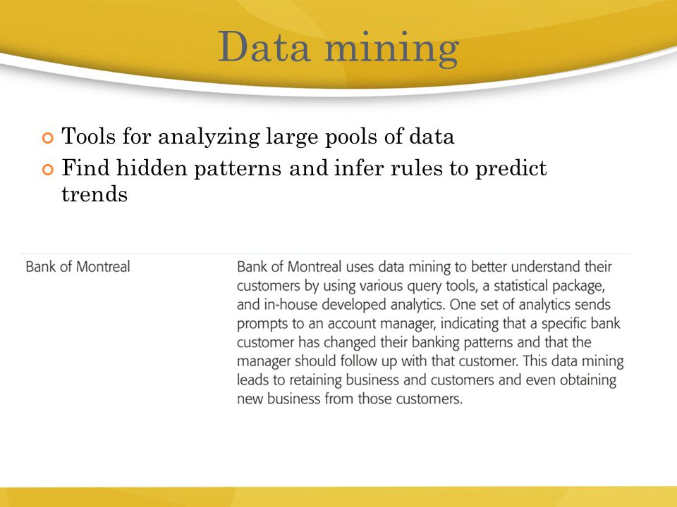 Tools for analyzing large pools of data Find hidden patterns and infer rules to predict trends 18 Data mining