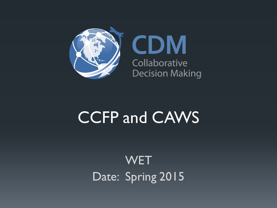 CCFP and CAWS WET Date: Spring 2015