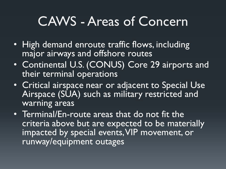 CAWS - Areas of Concern High demand enroute traffic flows, including major airways and offshore routes Continental U.S.