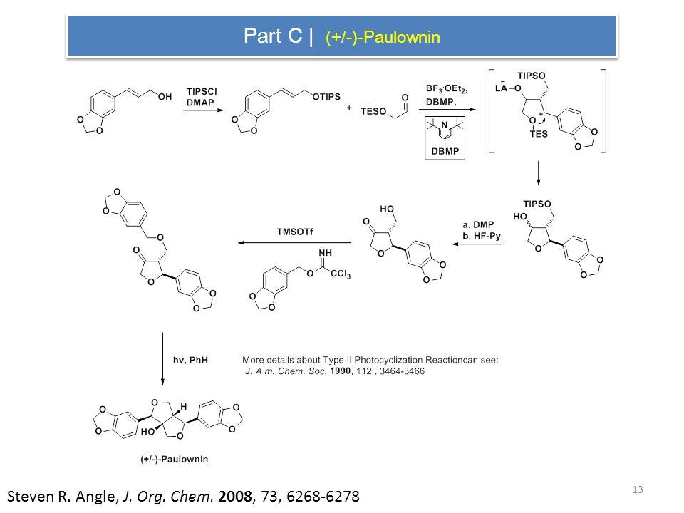 Part C | (+/-)-Paulownin Steven R. Angle, J. Org. Chem. 2008, 73, 6268-6278 13