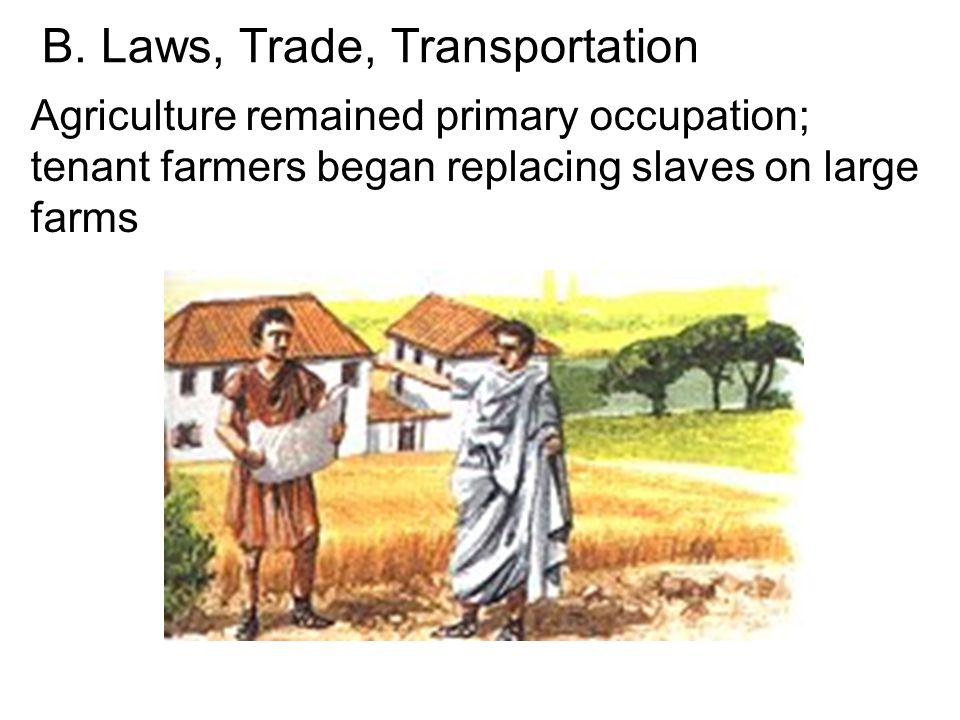B. Laws, Trade, Transportation Agriculture remained primary occupation; tenant farmers began replacing slaves on large farms