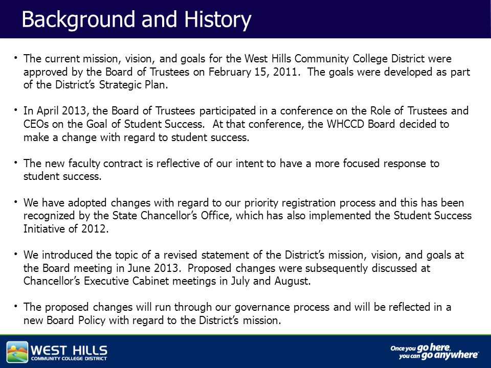 Capital Investments Background and History The current mission, vision, and goals for the West Hills Community College District were approved by the Board of Trustees on February 15, 2011.
