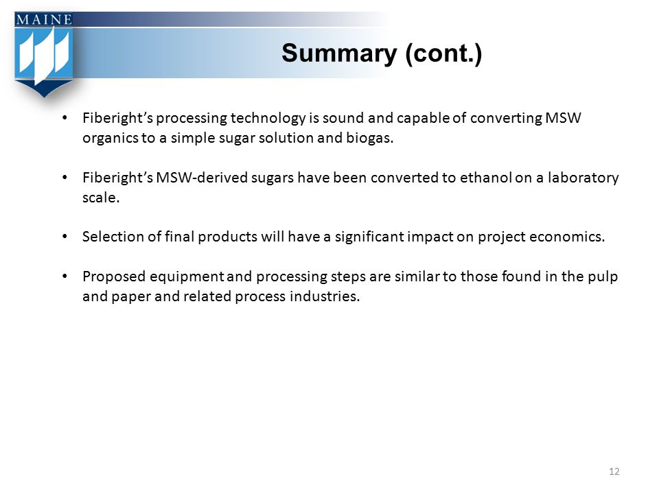 Summary (cont.) Fiberight's processing technology is sound and capable of converting MSW organics to a simple sugar solution and biogas. Fiberight's M