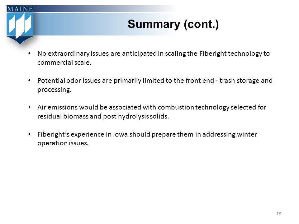 Summary (cont.) No extraordinary issues are anticipated in scaling the Fiberight technology to commercial scale. Potential odor issues are primarily l