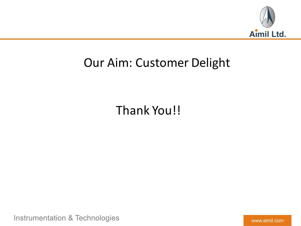 Thank You!! Our Aim: Customer Delight