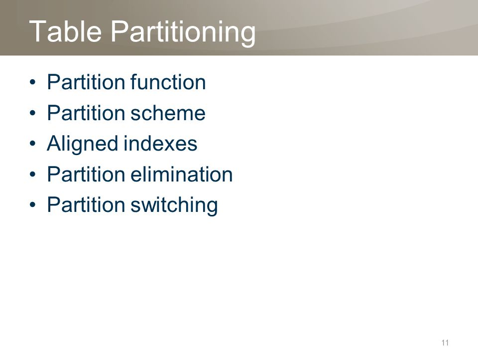 Table Partitioning Partition function Partition scheme Aligned indexes Partition elimination Partition switching 11
