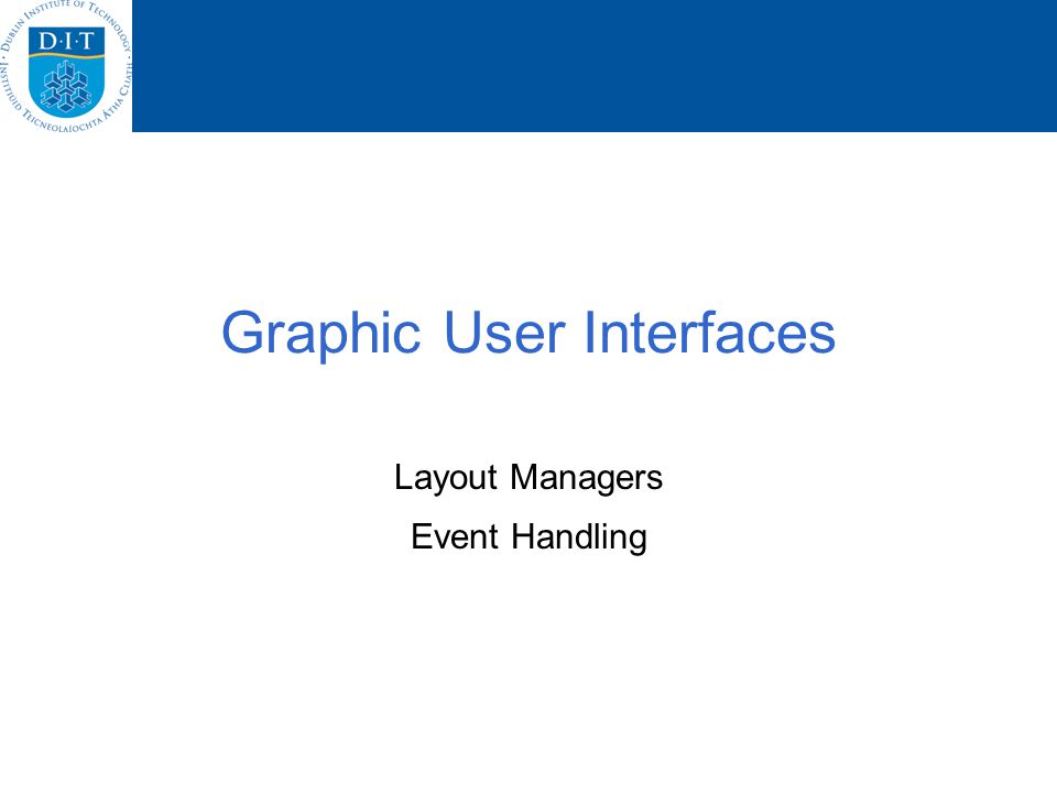 Graphic User Interfaces Layout Managers Event Handling