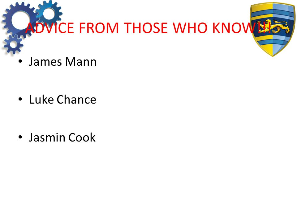 ADVICE FROM THOSE WHO KNOW!!! James Mann Luke Chance Jasmin Cook