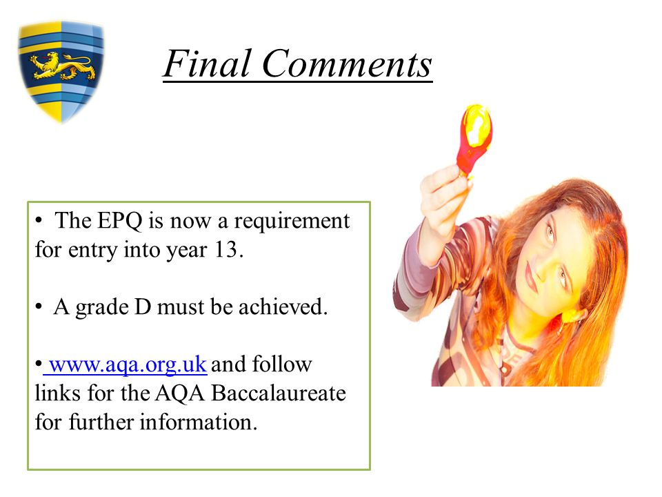 Final Comments The EPQ is now a requirement for entry into year 13.