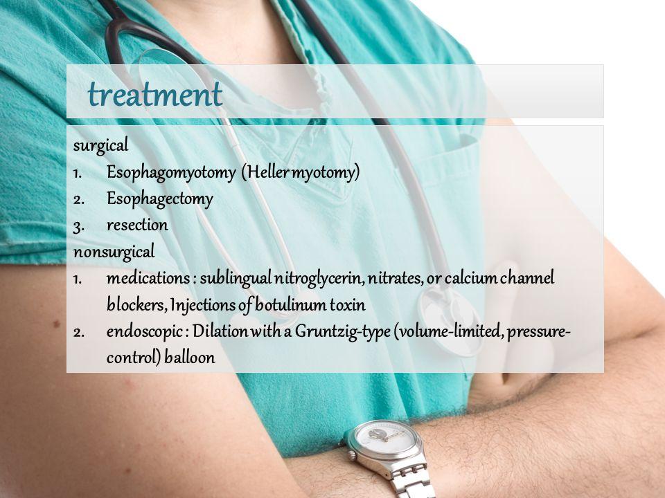 surgical 1.Esophagomyotomy (Heller myotomy) 2.Esophagectomy 3.resection nonsurgical 1.medications : sublingual nitroglycerin, nitrates, or calcium cha