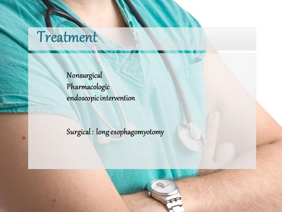 Nonsurgical Pharmacologic endoscopic intervention Surgical : long esophagomyotomy Treatment