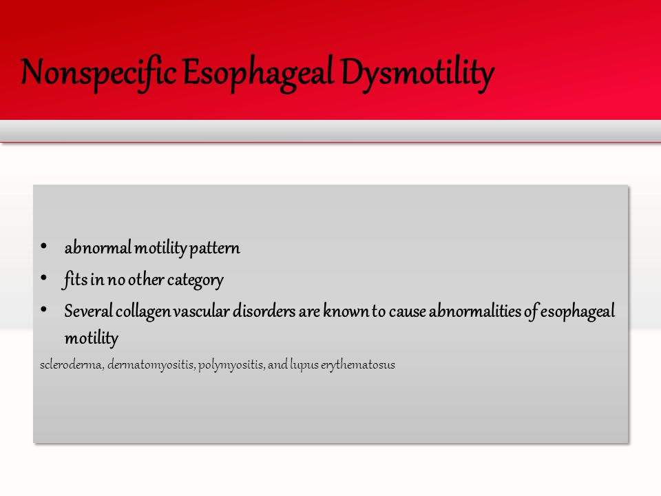 Nonspecific Esophageal Dysmotility abnormal motility pattern fits in no other category Several collagen vascular disorders are known to cause abnormal