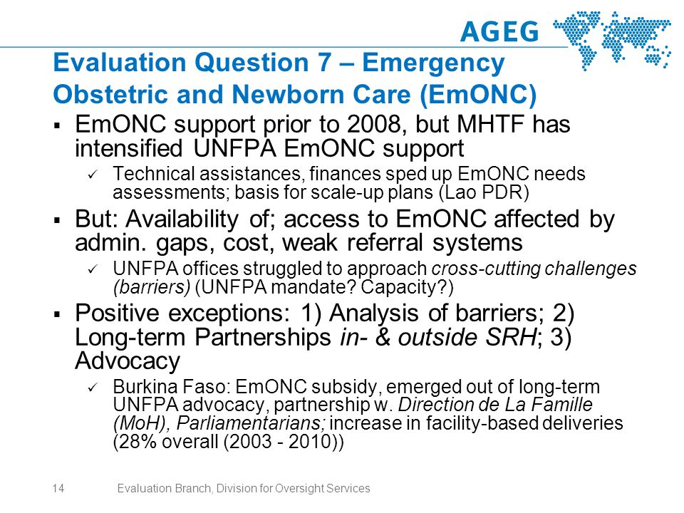 Evaluation Question 7 – Emergency Obstetric and Newborn Care (EmONC)  EmONC support prior to 2008, but MHTF has intensified UNFPA EmONC support Technical assistances, finances sped up EmONC needs assessments; basis for scale-up plans (Lao PDR)  But: Availability of; access to EmONC affected by admin.