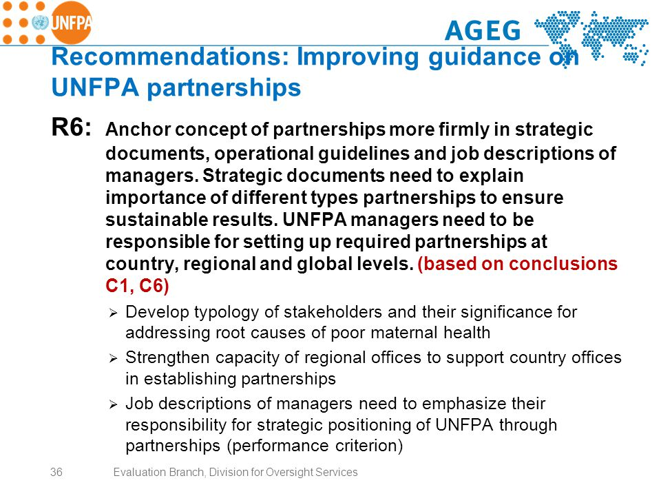 Recommendations: Improving guidance on UNFPA partnerships R6: Anchor concept of partnerships more firmly in strategic documents, operational guidelines and job descriptions of managers.
