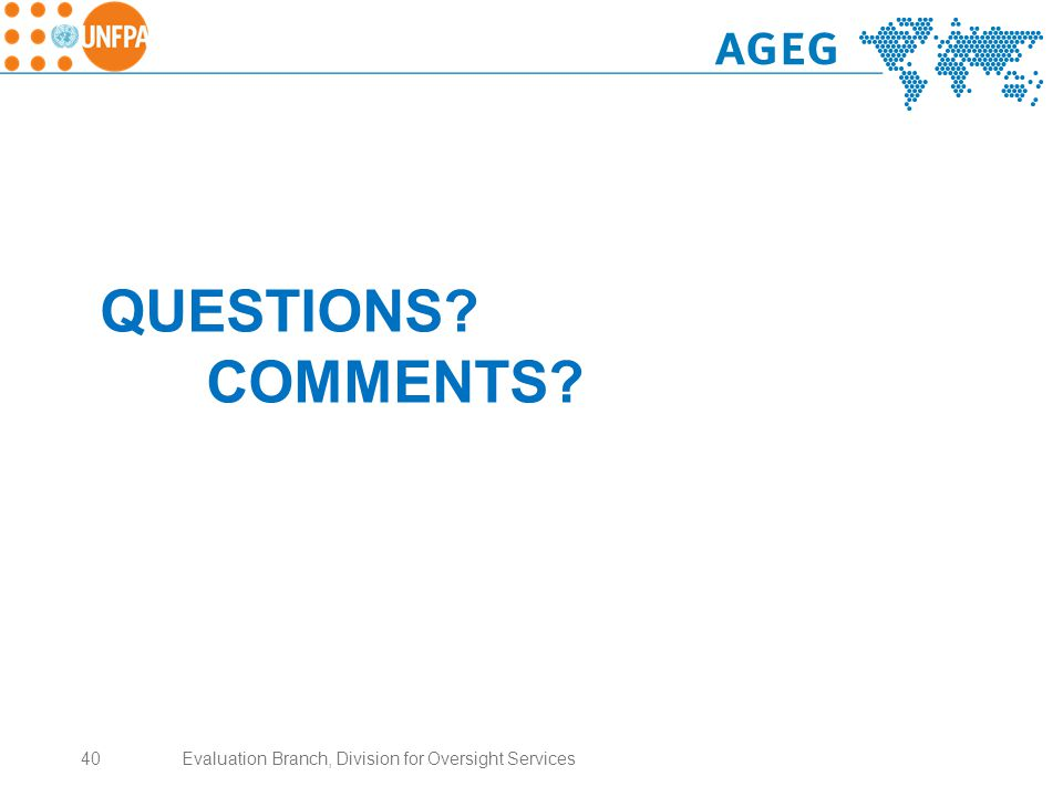 QUESTIONS COMMENTS 40Evaluation Branch, Division for Oversight Services