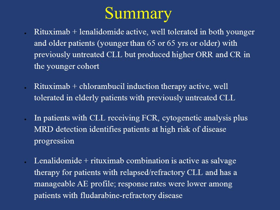 Summary ● Rituximab + lenalidomide active, well tolerated in both younger and older patients (younger than 65 or 65 yrs or older) with previously untr