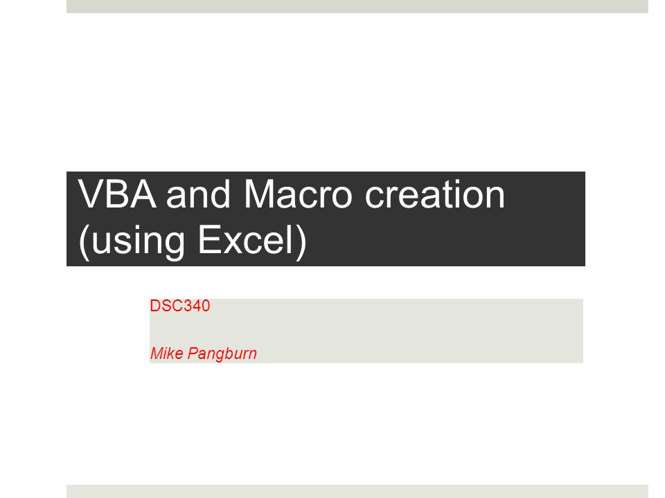 VBA and Macro creation (using Excel) DSC340 Mike Pangburn