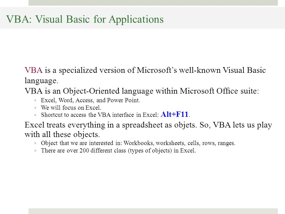 VBA: Visual Basic for Applications VBA is a specialized version of Microsoft's well-known Visual Basic language.
