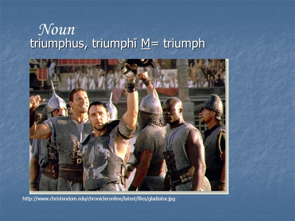 triumphus, triumphī M= triumph Noun http://www.christendom.edu/chronicleronline/latest/files/gladiator.jpg