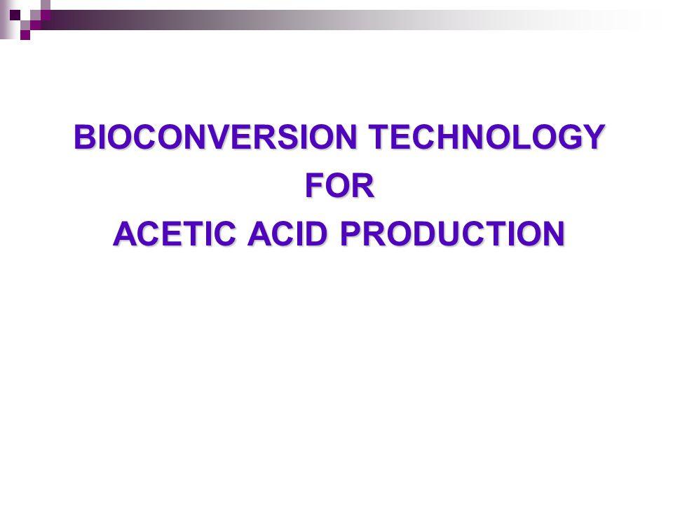 BIOCONVERSION TECHNOLOGY FOR ACETIC ACID PRODUCTION
