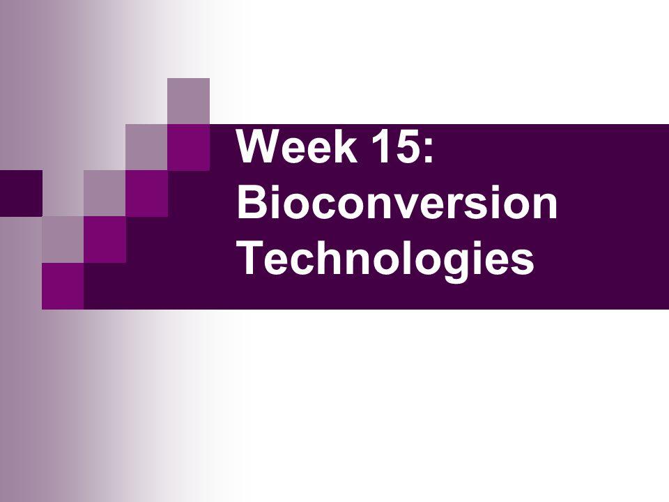 Week 15: Bioconversion Technologies