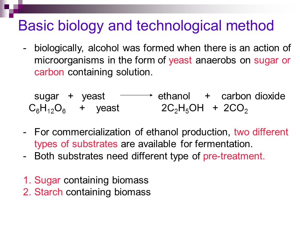 Basic biology and technological method -biologically, alcohol was formed when there is an action of microorganisms in the form of yeast anaerobs on sugar or carbon containing solution.