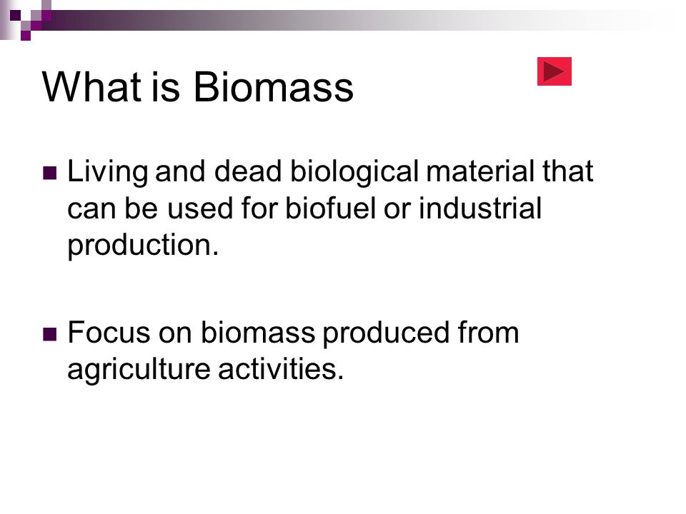 What is Biomass Living and dead biological material that can be used for biofuel or industrial production. Focus on biomass produced from agriculture