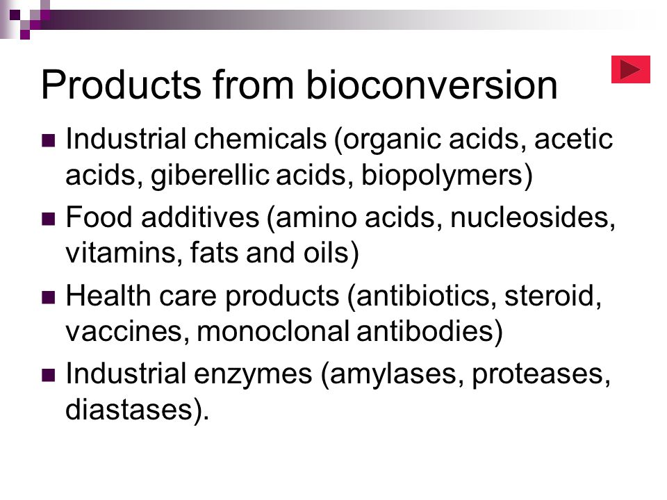Products from bioconversion Industrial chemicals (organic acids, acetic acids, giberellic acids, biopolymers) Food additives (amino acids, nucleosides