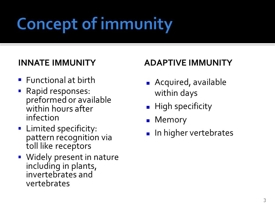 INNATE IMMUNITY  Functional at birth  Rapid responses: preformed or available within hours after infection  Limited specificity: pattern recognitio