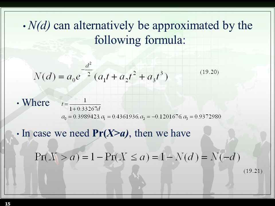 N(d) can alternatively be approximated by the following formula: Where In case we need Pr(X>a), then we have (19.20) (19.21) 15