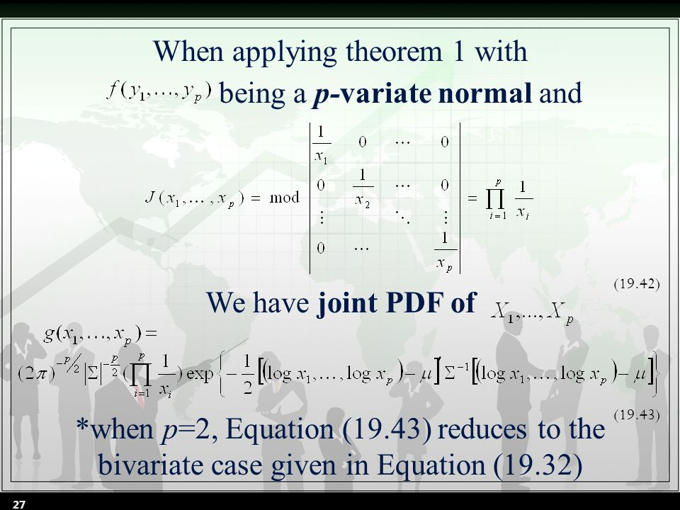 When applying theorem 1 with being a p-variate normal and We have joint PDF of *when p=2, Equation (19.43) reduces to the bivariate case given in Equation (19.32) (19.42) (19.43) 27
