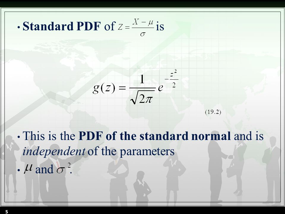 Standard PDF of is This is the PDF of the standard normal and is independent of the parameters and.